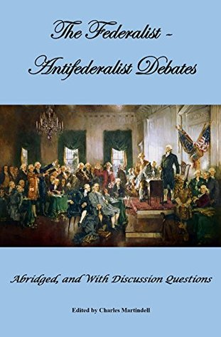 The Federalist-Antifederalist Debates: Abridged, and With Discussion Questions
