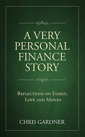 A VERY PERSONAL FINANCE STORY by Chris  Gardner