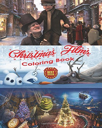 Christmas Films Coloring Book: Art of Stress Free Creative Coloring Film Characters from A Christmas Carol, Polar Express, Shrek the Halls, and Frozen to be shared as a family