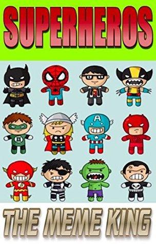 Memes: Superhero Funny Memes And More Memes: Superman, Deadpool, Batman, Wonderwoman, X-Men Etc