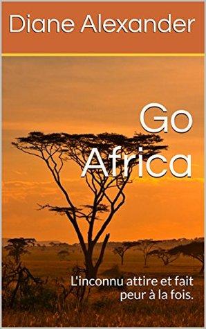 Go Africa: L'inconnu attire et fait peur à la fois.