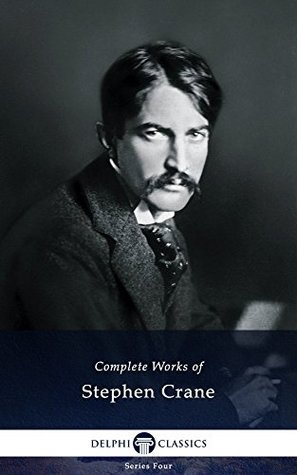 Delphi Complete Works of Stephen Crane (Illustrated) (Series Four Book 16)