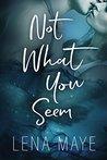 Not What You Seem by Lena Maye