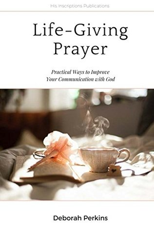 Life-Giving Prayer by Deborah Perkins