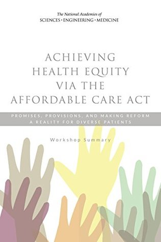 Achieving Health Equity via the Affordable Care Act: Promises, Provisions, and Making Reform a Reality for Diverse Patients: Workshop Summary
