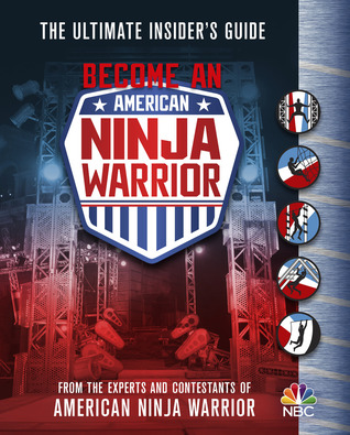 Become an American Ninja Warrior: The Ultimate Insider's Guide par The Experts and Contestants of American Ninja Warrior