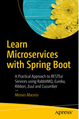 Learn Microservices with Spring Boot: A Practical Approach to RESTful Services using RabbitMQ, Eureka, Ribbon, Zuul and Cucumber por Moises Macero