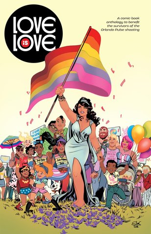 Love Is Love: A Comic Book Anthology to Benefit the Survivors of the Orlando Pulse Shooting