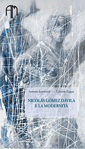 Nicolás Gómez Dávila e la Modernità (Collana Classica Vol. 1)