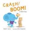 Crash! Boom! A Math Tale by Robie H. Harris