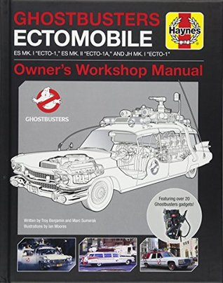 "Ghostbusters Owners' Workshop Manual: Ectomobile Es Mk.I ""Ecto-1,"" Es Mk.II ""Ecto-1a,"" and Jh Mk.I ""Ecto-1"""