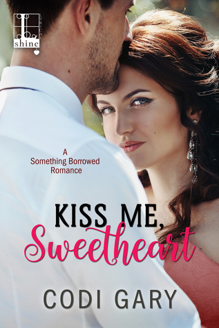 Kiss Me, Sweetheart (Something Borrowed #2) by Codi Gary