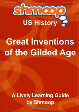 Great Inventions of the Gilded Age: Shmoop US History Guide