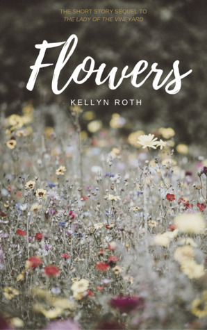 Flowers  (The Lady of the Vineyard #2)