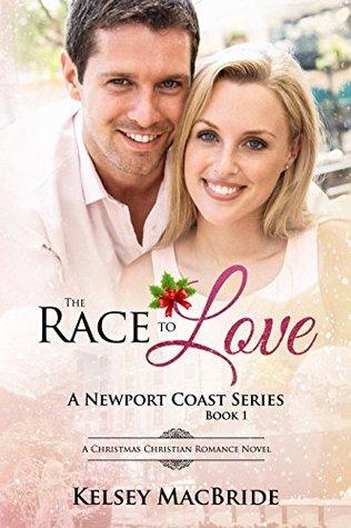 The Race To Love: A Christmas Christian Romance (The Newport Coast Series Book 1)