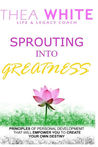 Sprouting Into Greatness by Thea Long White