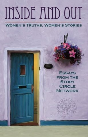 Inside and Out: Women's Truths, Women's Stories: Essays from the Story Circle Network