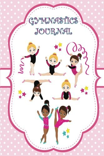 Gymnastics Journal: (Children-Adult) Inspirational Quotes, Notebook, Diary, Reading or Writing Journal