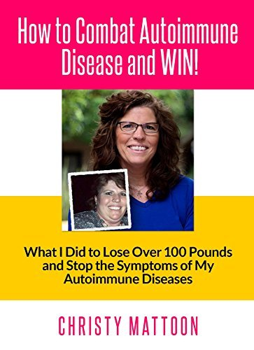 How to Eliminate Autoimmune Disease and WIN!: How to Eat to Lose Weight and Stop the Symptoms of Any Autoimmune Disease