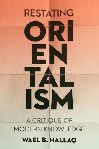 Restating Orientalism: A Critique of Modern Knowledge