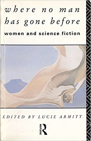Where No Man Has Gone Before: Women and Science Fiction