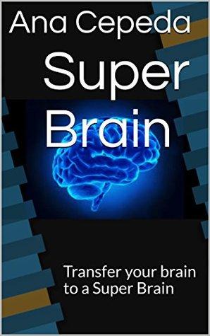 Super Brain: Transfer your brain to a Super Brain