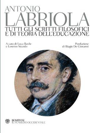 Tutti gli scritti filosofici e di teoria dell'educazione (Il pensiero occidentale)