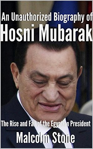 An Unauthorized Biography of Hosni Mubarak: The Rise and Fall of the Egyptian President [Article]