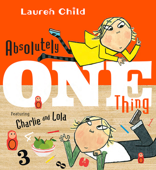 Absolutely One Thing: Featuring Charlie and Lola par Lauren Child