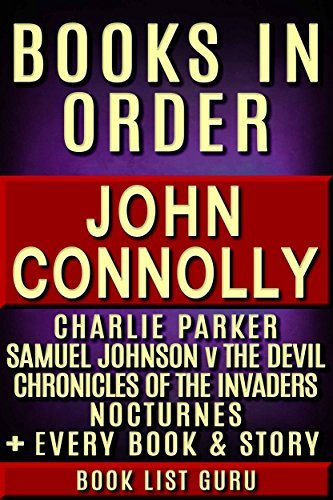 John Connolly Books in Order: Charlie Parker series, Chronicles Of The Invaders series, Samuel Johnson vs. The Devil series, Nocturnes, all short stories, ... and nonfiction. (Series Order Book 34)