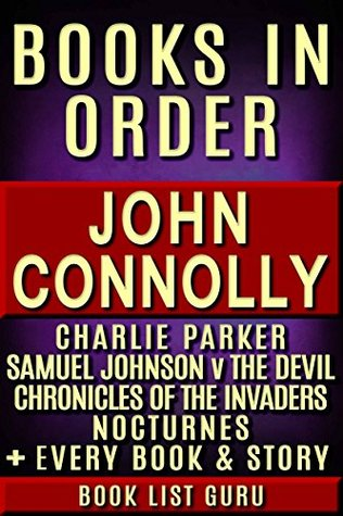 John Connolly Books in Order: Charlie Parker series, Chronicles Of The Invaders series, Samuel Johnson vs The Devil, Nocturnes, short stories, standalones, ... Connolly biography. (Series Order Book 34)
