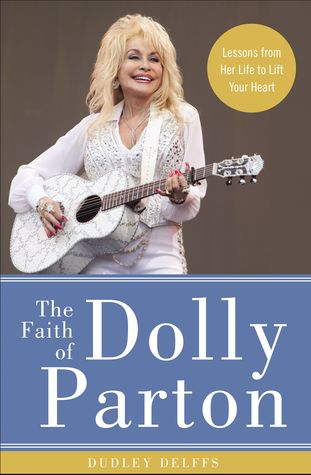 The Faith of Dolly Parton by Dudley Delffs