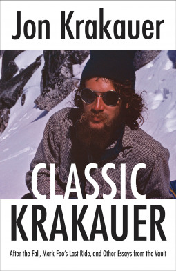 Classic Krakauer: After the Fall, Mark Foo's Last Ride and Other Essays from the Vault
