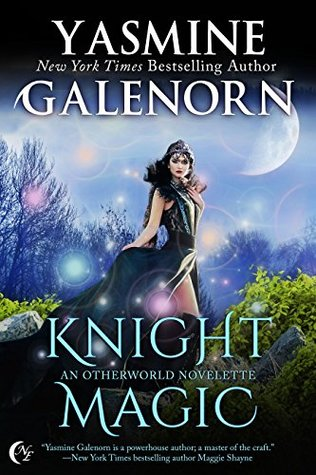 Knight Magic (Otherworld/Sisters of the Moon #19.5) by Yasmine Galenorn