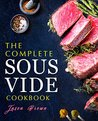 The Complete Sous Vide Recipes Cookbook: Easy and Delicious Sous Vide Recipes made Smartly and Effortlessly with your Sous Vide precision cooker