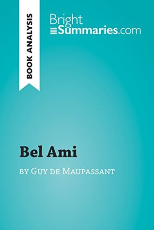 Bel Ami by Guy de Maupassant (Book Analysis): Detailed Summary, Analysis and Reading Guide (BrightSummaries.com)