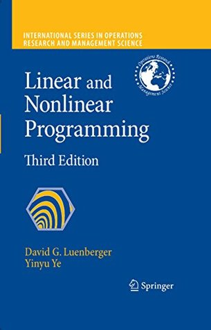 Linear and Nonlinear Programming: 116 (International Series in Operations Research & Management Science)
