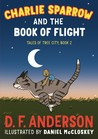 Charlie Sparrow and the Book of Flight (Tales of Tree City, #2)