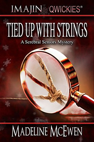 Tied Up with Strings (A Serebral Seniors Mystery Book 1)