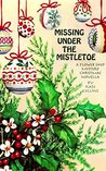 Missing Under The Mistletoe: A Flower Shop Mystery Christmas Novella (A Flower Shop Mystery, #19.1)