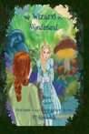 The Wizard in Wonderland (Oz-Wonderland #1)