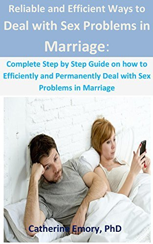 Reliable and Efficient Ways to Deal with Sex Problems in Marriage:: Complete Step by Step Guide on how to Efficiently and Permanently Deal with Sex Problems in Marriage