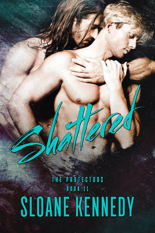 Recent Release Review:  Shattered (The Protectors #11) by Sloane Kennedy