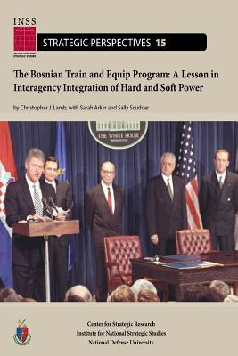 The Bosnian Train and Equip Program: A Lesson in Interagency Integration of Hard and Soft Power