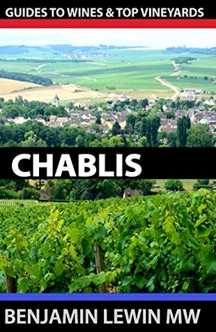 Wines of Chablis (Guides to Wines and Top Vineyards Book 5)