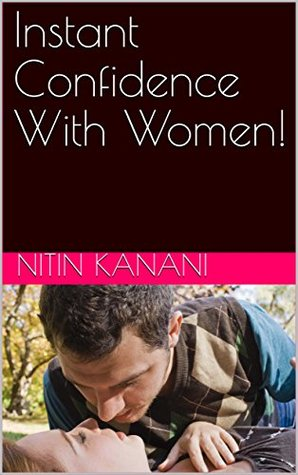 Instant Confidence With Women! (love Book 3)