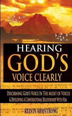 Hearing God's Voice Clearly: Discerning God's Voice in the Midst of Voices & Developing a Conversational Relationship with Him