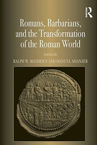 Romans, Barbarians, and the Transformation of the Roman World: Cultural Interaction and the Creation of Identity in Late Antiquity