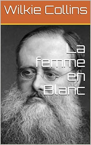 La femme en Blanc: Classé dans les cent meilleurs romans policiers de tous les temps...
