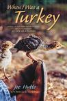 When I Was a Turkey: Based on the Emmy Award-Winning PBS Documentary My Life as a Turkey / Joe Hutto with Brenda Z. Guiberson